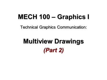 Technical Graphics Communication: Multiview Drawings (Part 2)