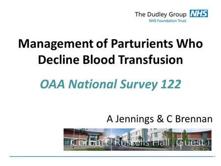 Management of Parturients Who Decline Blood Transfusion OAA National Survey 122 A Jennings & C Brennan.