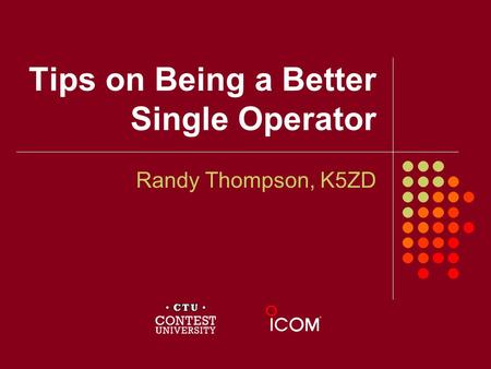 Tips on Being a Better Single Operator Randy Thompson, K5ZD.