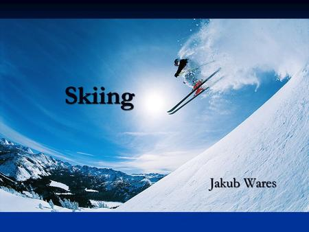 Skiing Jakub Wares. Skiing A well known and favourite winter sport in Europe and Slovakia A well known and favourite winter sport in Europe and Slovakia.