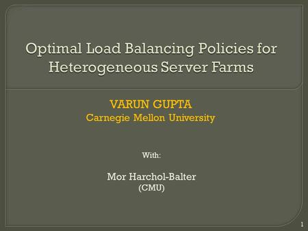 VARUN GUPTA Carnegie Mellon University 1 With: Mor Harchol-Balter (CMU)