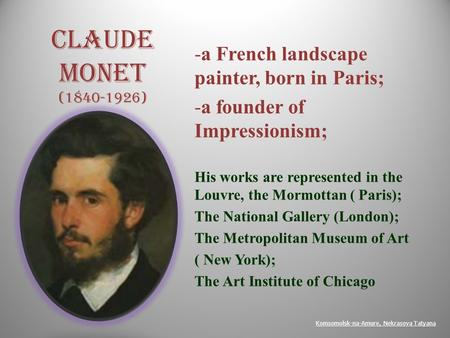 Claude Monet ( ) a French landscape painter, born in Paris;