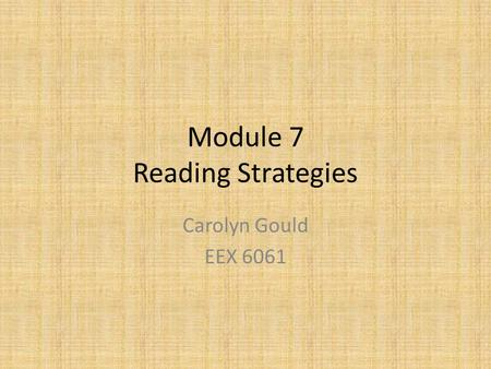 Module 7 Reading Strategies Carolyn Gould EEX 6061.