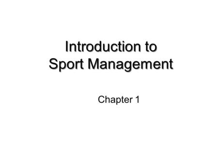 Introduction to Sport Management Chapter 1. DEFINITIONS Sport: implies having fun, work, employment, or business Forms: team, dual, individual or combo.