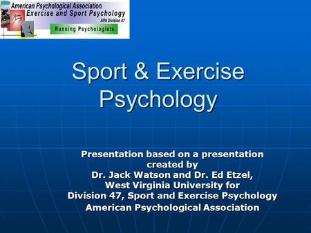 Sport & Exercise Psychology Presentation based on a presentation created by Dr. Jack Watson and Dr. Ed Etzel, West Virginia University for Division 47,