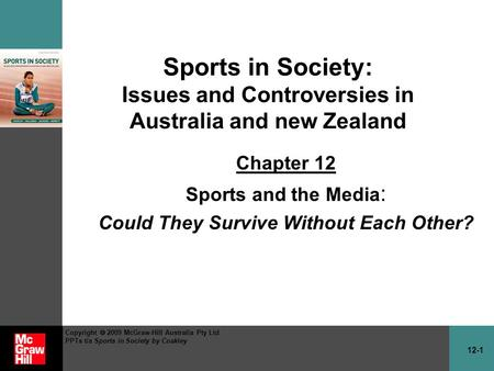 12-1 Copyright 2009 McGraw-Hill Australia Pty Ltd PPTs t/a Sports in Society by Coakley Sports in Society: Issues and Controversies in Australia and new.