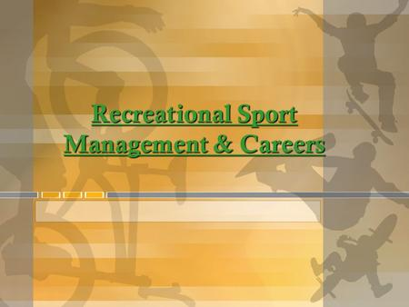 Recreational Sport Management & Careers. Management As we look to describe management, we must first recognize that it is a term that takes on varied.