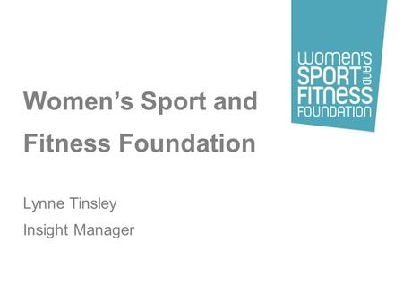 Womens Sport and Fitness Foundation Lynne Tinsley Insight Manager.