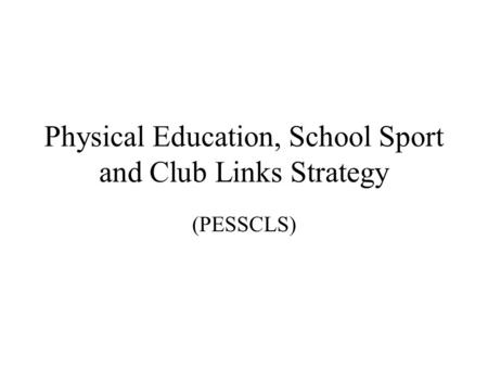 Physical Education, School Sport and Club Links Strategy (PESSCLS)
