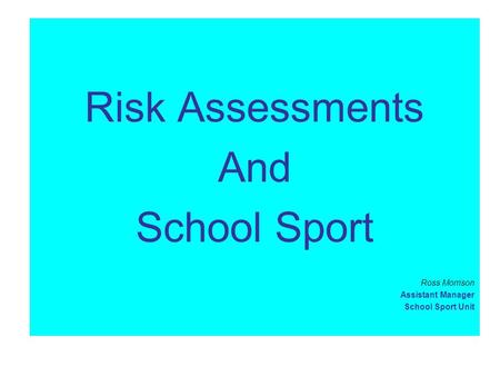 Risk Assessments And School Sport Ross Morrison Assistant Manager School Sport Unit.