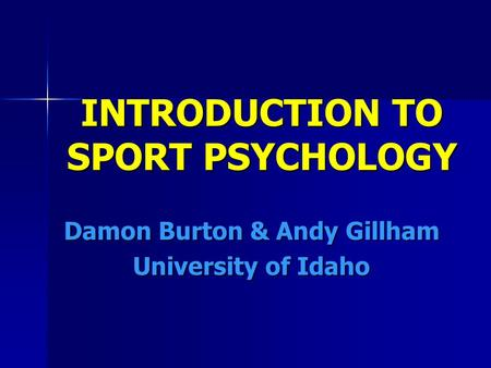 INTRODUCTION TO SPORT PSYCHOLOGY Damon Burton & Andy Gillham University of Idaho.