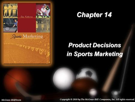 14-1 Chapter 14 Product Decisions in Sports Marketing Copyright © 2010 by The McGraw-Hill Companies, Inc. All rights reserved. McGraw-Hill/Irwin.