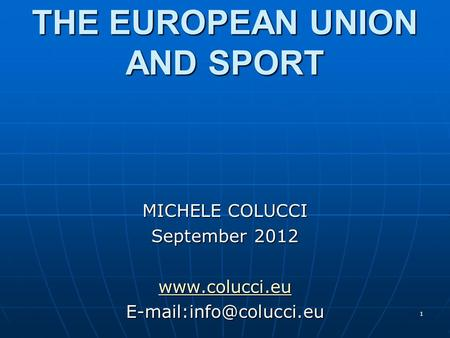 1 THE EUROPEAN UNION AND SPORT MICHELE COLUCCI September 2012