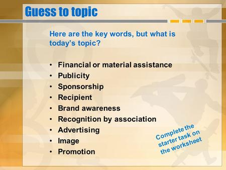 Guess to topic Here are the key words, but what is todays topic? Financial or material assistance Publicity Sponsorship Recipient Brand awareness Recognition.