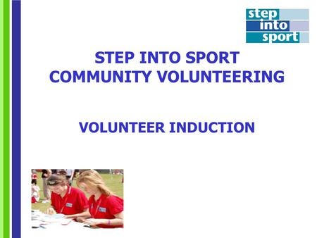 STEP INTO SPORT COMMUNITY VOLUNTEERING VOLUNTEER INDUCTION.