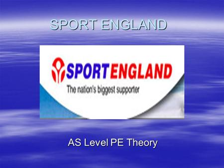 SPORT ENGLAND AS Level PE Theory. Lecture will cover - Historical overview of Sport England Historical overview of Sport England –How it started, developed.