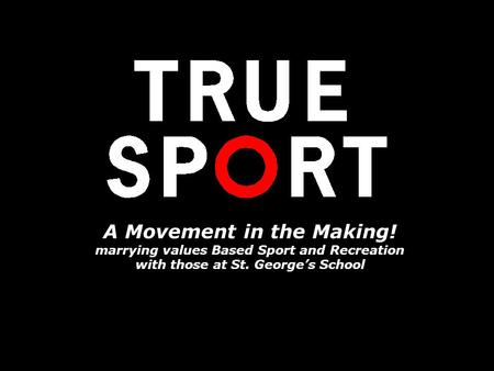 A Movement in the Making! marrying values Based Sport and Recreation with those at St. Georges School.