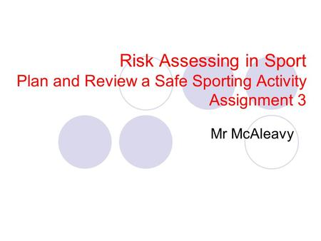 Risk Assessing in Sport Plan and Review a Safe Sporting Activity Assignment 3 Mr McAleavy.