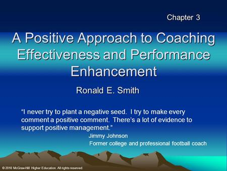 "Chapter 3 A Positive Approach to Coaching Effectiveness and Performance Enhancement Ronald E. Smith ""I never try to plant a negative seed. I try to make."