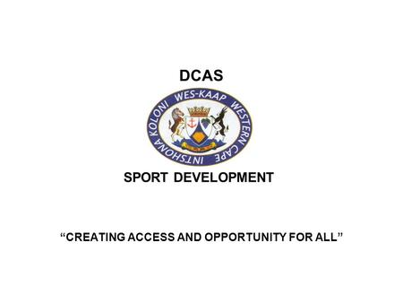 DCAS CREATING ACCESS AND OPPORTUNITY FOR ALL SPORT DEVELOPMENT.