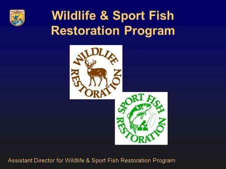 Wildlife & Sport Fish Restoration Program Assistant Director for Wildlife & Sport Fish Restoration Program.