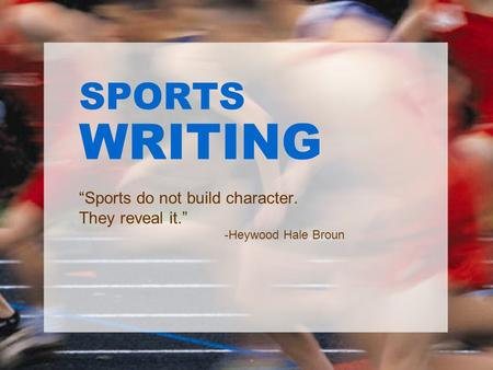 """Sports <strong>do</strong> not build character. They reveal it."" -Heywood Hale Broun"