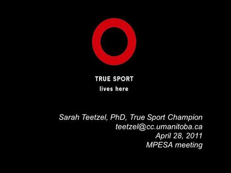 Sarah Teetzel, PhD, True Sport Champion April 28, 2011 MPESA meeting.