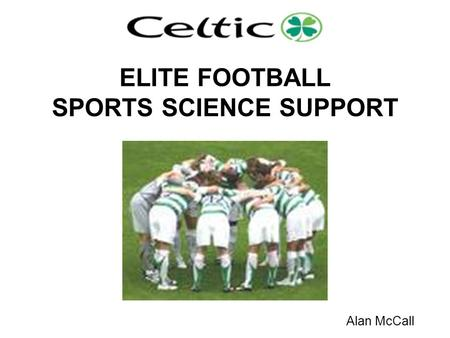 ELITE FOOTBALL SPORTS SCIENCE SUPPORT Alan McCall.
