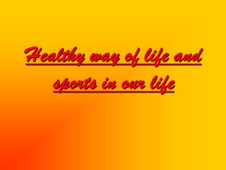 Healthy way of life and sports in our life Sport is very important in our life. It is popular among young and old people. Many people do morning exercises,