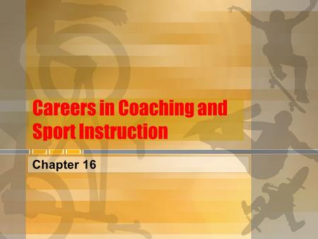 Careers in Coaching and Sport Instruction Chapter 16.