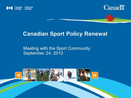 Canadian Sport Policy Renewal Meeting with the Sport Community September 24, 2010.