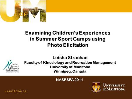 One university. Many futures. umanitoba.ca Examining Childrens Experiences in Summer Sport Camps using Photo Elicitation Leisha Strachan Faculty of Kinesiology.