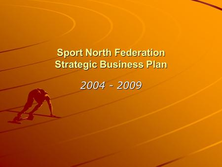 Sport North Federation Strategic Business Plan 2004 - 2009.
