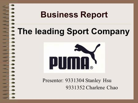 Business Report The leading Sport Company Presenter: 9331304 Stanley Hsu 9331352 Charlene Chao.