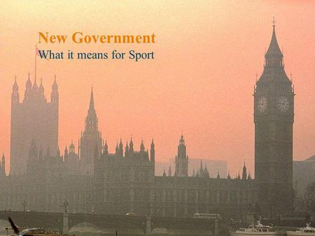 Creating sporting opportunities in every community New Government What it means for Sport.