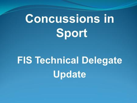 Concussions in Sport FIS Technical Delegate Update.