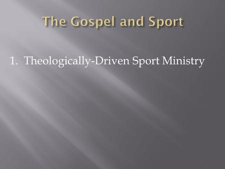 1. Theologically-Driven Sport Ministry. Doctrine of Creation Doctrine of Incarnation Doctrine of Resurrection.