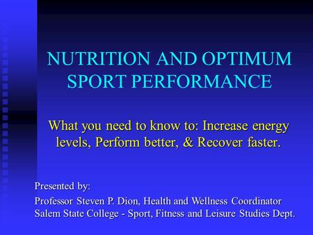 NUTRITION AND OPTIMUM SPORT PERFORMANCE What you need to know to: Increase energy levels, Perform better, & Recover faster. Presented by: Professor Steven.