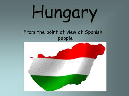 Hungary From the point of view of Spanish people.