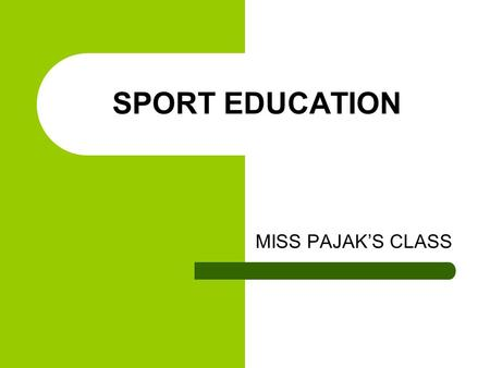 SPORT EDUCATION MISS PAJAKS CLASS. WHAT IS SPORT EDUCATION? Classes play sports/games School-wide tournament between 6,7,and 8 grade You receive a certain.