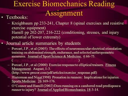 Exercise Biomechanics Reading Assignment Textbooks: –Kreighbaum pp 233-241, Chapter 8 (spinal exercises and resistive exercise equipment) Hamill pp 202-207,