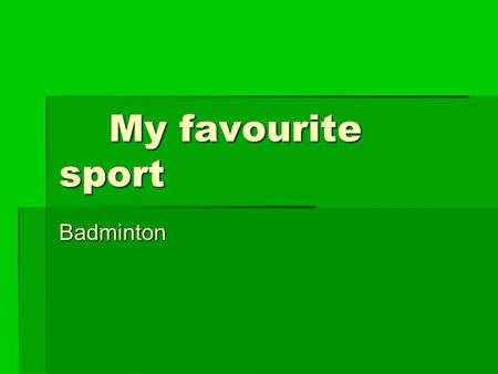 My favourite sport Badminton.