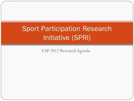 CSP 2012 Research Agenda Sport Participation Research Initiative (SPRI)