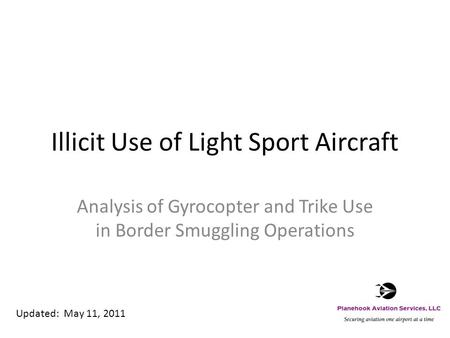 Illicit Use of Light Sport Aircraft Analysis of Gyrocopter and Trike Use in Border Smuggling Operations Updated: May 11, 2011.