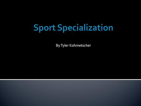 By Tyler Kohmetscher. The study analyzed sport specialization and if it should be prevalent in early childhood.