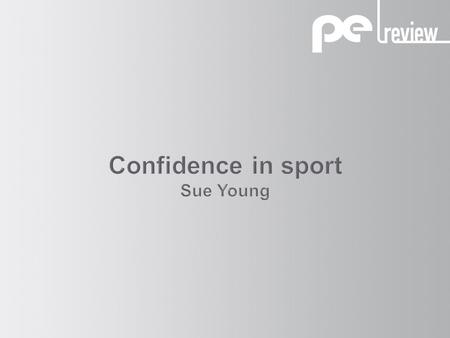 Confidence in sport is a belief in your ability to master a situation According to Vealey confidence is based on: 1 Personality Your level of competitiveness.