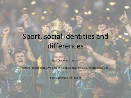 Sport, social identities and differences sport race and racism leisure, social problems and social divisions, women, youth, work etc. sport gender and.