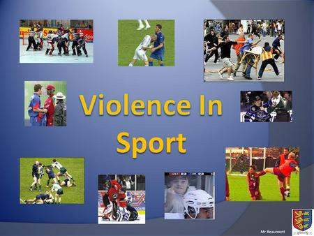 Mr Beaumont. Consider player violence and spectator violence Understand why and how violence occurs Recap the causes of violence within sport Understand.