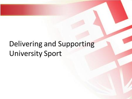 Delivering and Supporting University Sport. BUCS vision and values BUCS vision & strategy Enhancing the student experience through sport 3 key areas of.
