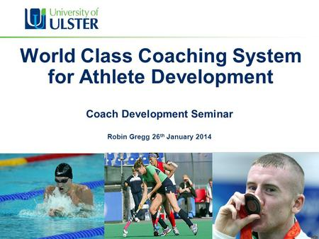 World Class Coaching System for Athlete Development Coach Development Seminar Robin Gregg 26 th January 2014.